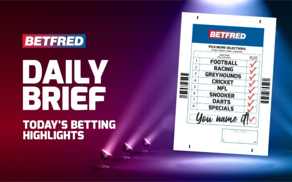 Betfred Daily Brief - Today's Betting Highlights